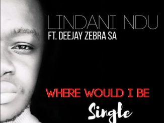 Lindani Ndu – Where Would I Be Ft. Deejay Zebra SA