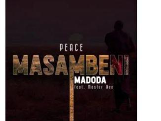 Peace Ft. Master Dee – Masambeni Madoda
