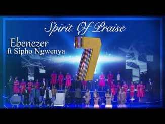 Spirit Of Praise 7 ft Sipho Ngwenya – Ebenezer