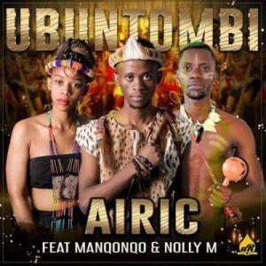 Airic – Ubuntombi mp3 ft Manqonqo & Nolly M
