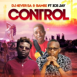 DJ 4ever SA & Bambi – Control Ft. Ice Jay