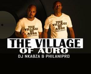 DJ Nkabza & PhilaniPro – The Village Of Auro