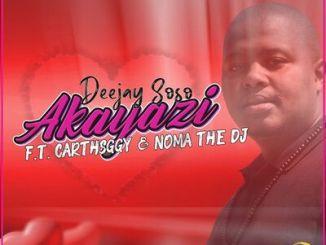 Deejay Soso – Akayazi ft. CarthSGGY & Noma the Dj