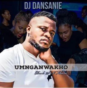 Dj Dansanie – Umnganwakho