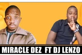Miracle Dez – Support Ft. DJ Lenzo