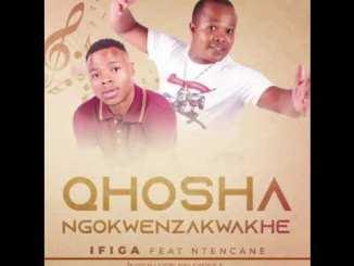 QHOSHA NGOKWENZAKWAKHE feat NTENCANE - IFIGA