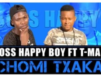 Boss Happy Boy – Chomi Txaka Ft. T-Man The Cooker