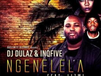 DJ Dulaz x InQfive – Ngenelela Ft. LizwiDJ Dulaz x InQfive – Ngenelela Ft. LizwiDJ Dulaz x InQfive – Ngenelela Ft. Lizwi