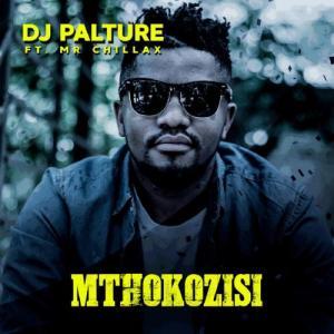 DJ Palture – Mthokozisi Ft. Mr Chillax