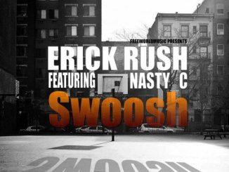 Erick Rush – Swoosh ft. Nasty C