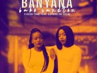Fusion Tone – Banyana Bako Sandton Ft. Sisters On Vocal