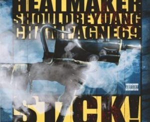 Heatmaker – Stick Ft. Champagne69 & Shouldbeyuang
