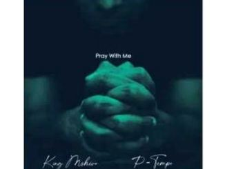 King Mshivo & P Tempo – Pray With Me