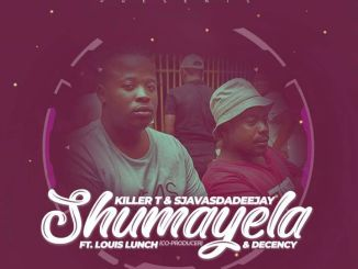 killer T & Sjavas Da Deejay – Shumayela Ft. Louis Lunch & Decency