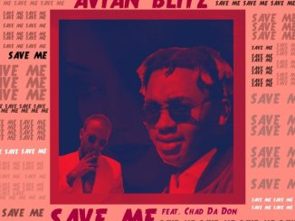Avian Blitz – Save Me Ft. Chad Da Don