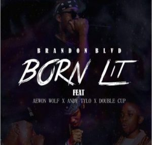 Brandon BLVD – Born Lit Ft. Aewon Wolf, Andy Tylo & Double Cup