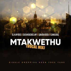 El'Kaydee, Sushi DeDeejay & Sbuda DeDj – Mtakwethu Ft. Cansoul