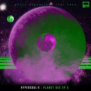 HyperSOUL-X – Planet Dee EP 3