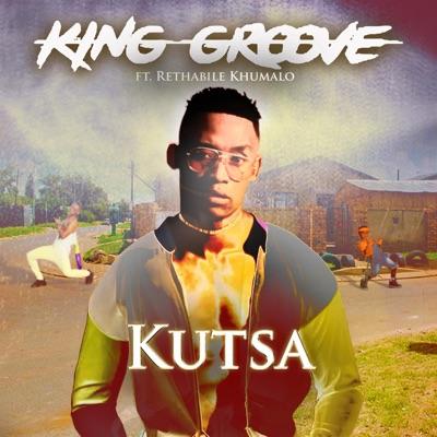 King Groove – Kutsa ft. Rethabile Khumal