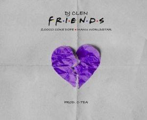Dj Clen – Friends Ft. Zoocci Coke Dope x Manu Worldstar
