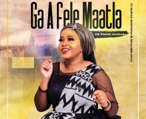 Dr Winnie Mashaba – Ga A Fele Maatla Ft. Mapule Monyepao & Musa Mhlawuli