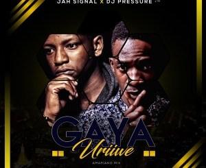 Jah Signal & Dj Pressure ZW – Gaya Uriwe (Amapiano Mix)