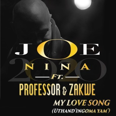 Joe Nina & Professor – My Love Song (Uthand' Ingoma Yam) Ft. Zakwe
