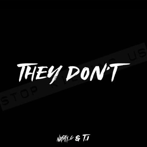Nasty C Ft TI – They Don't