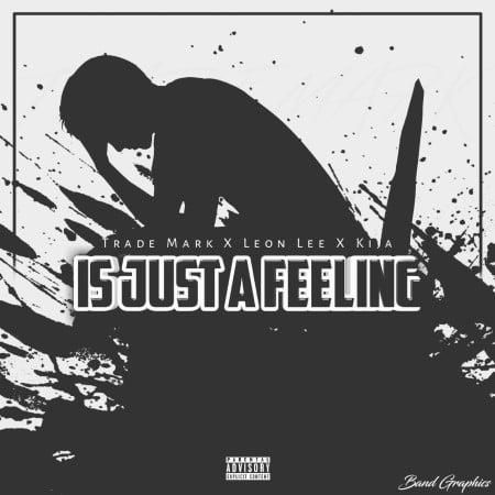 Trademark – Is Just A Feeling ft. Leon Lee & Kija