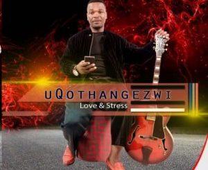 uQothangezwi – Love & Stress