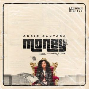 Angie Santana – Money Ft. Indigo Stella