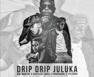 Bob Mabena, Kabza De Small – Drip Drip Juluka Ft Madumane & Tyler ICU