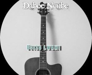 Daboe Ncube – Usizo lwami