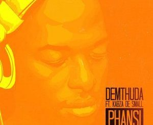 DeMthuda – Phansi Ft. Kabza De Small