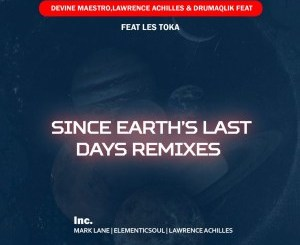 Devine Maestro, Lawrence Achilles, DrumaQlik, Les Toka – Since Earth Last days (Remixes)
