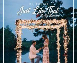 Dj Twiist – Just Like That Ft. Ricky Randar