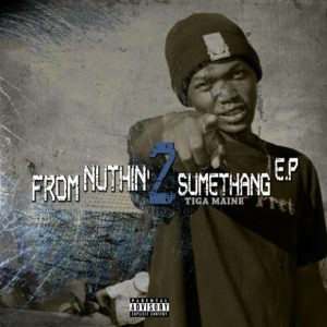 EP: Tiga Maine – From Nuthin 2 Sumethang