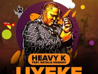 Heavy-K – Uyeke Ft. Natalia Mabaso