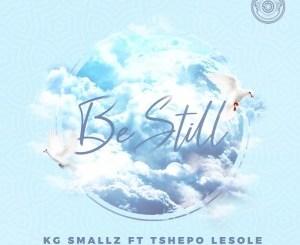 KG Smallz – Be Still Ft. Tshepo Lesole