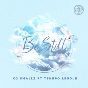 KG Smallz – Be Still Ft. Tshepo Lesole