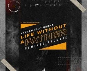 Kaytah & Debra – Life Without A Father (Remixes)