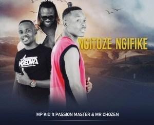 MP Kid – Ngitoze Ngifike Ft. Passion Master & Mr Chozen (Prod.By Trinity Tunez)