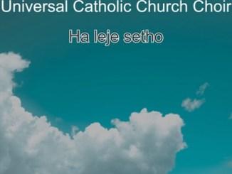 Universal Catholic Church Choir – Ha Leje Setho