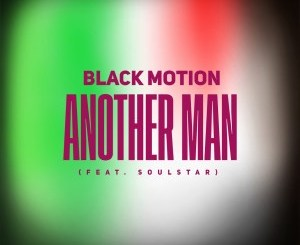 Black Motion – Another Man (feat. Soulstar)