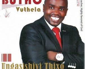 Butho Vuthela – Ungasishiyi Thixo