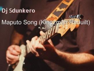 DJ Sdunkero – Maputo Song (Kingzman Rebuilt)