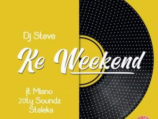 DJ Steve – Ke Weekend Ft. Miano, 20ty Soundz & Steleka
