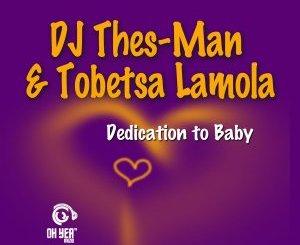 DJ Thes-Man & Tobetsa Lamola – Dedication To Baby (Original Mix)