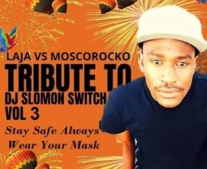 Laja Vs MoscoRocko – Tribute To Dj Solomon Switch Vol 3