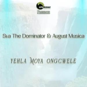 Sva The Dominator & August Musica – Yehla Moya OngcweleSva The Dominator & August Musica – Yehla Moya Ongcwele